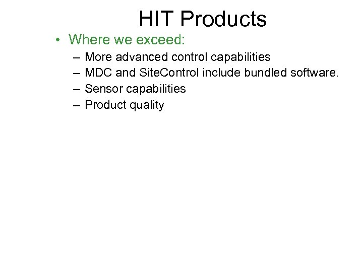 HIT Products • Where we exceed: – – More advanced control capabilities MDC and