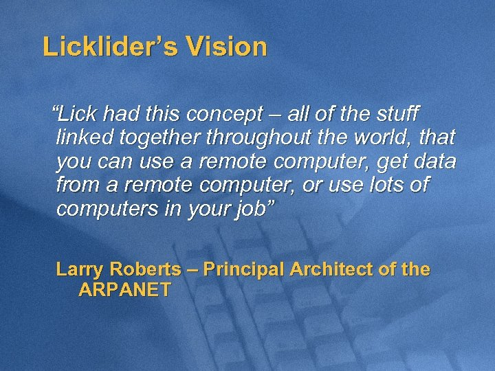 "Licklider's Vision ""Lick had this concept – all of the stuff linked together throughout"