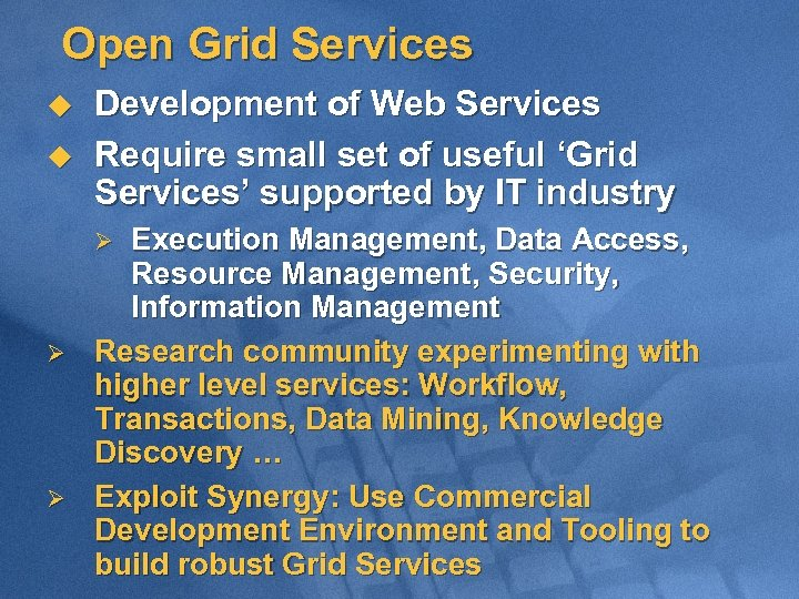 Open Grid Services u u Development of Web Services Require small set of useful