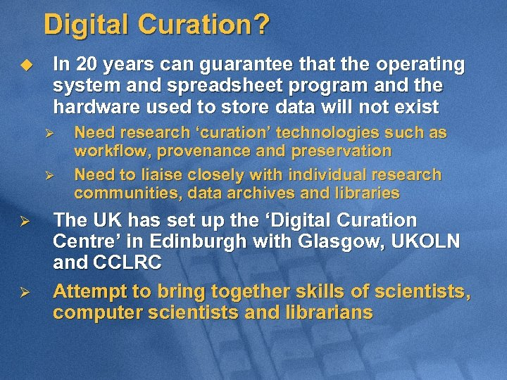 Digital Curation? u In 20 years can guarantee that the operating system and spreadsheet