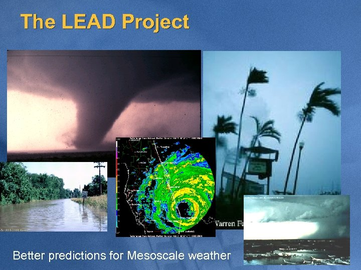 The LEAD Project Better predictions for Mesoscale weather