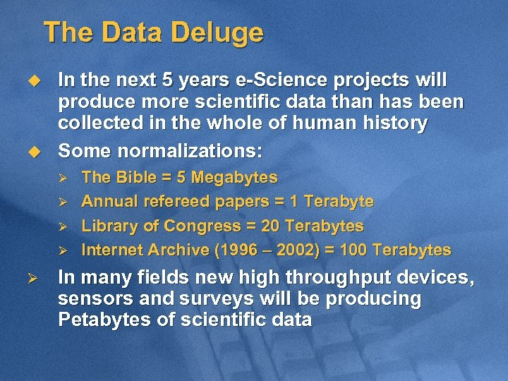 The Data Deluge u u In the next 5 years e-Science projects will produce