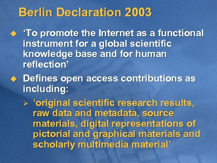 Berlin Declaration 2003 u u 'To promote the Internet as a functional instrument for