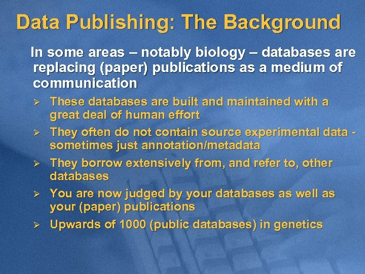 Data Publishing: The Background In some areas – notably biology – databases are replacing