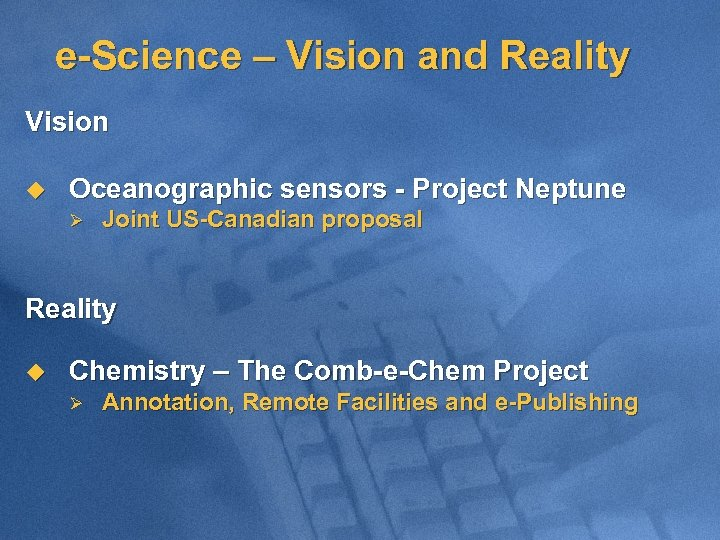 e-Science – Vision and Reality Vision u Oceanographic sensors - Project Neptune Ø Joint