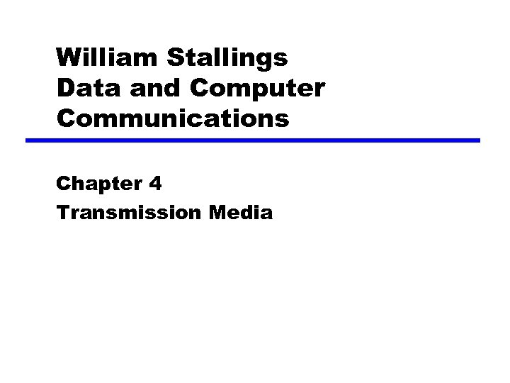 William Stallings Data and Computer Communications Chapter 4 Transmission Media