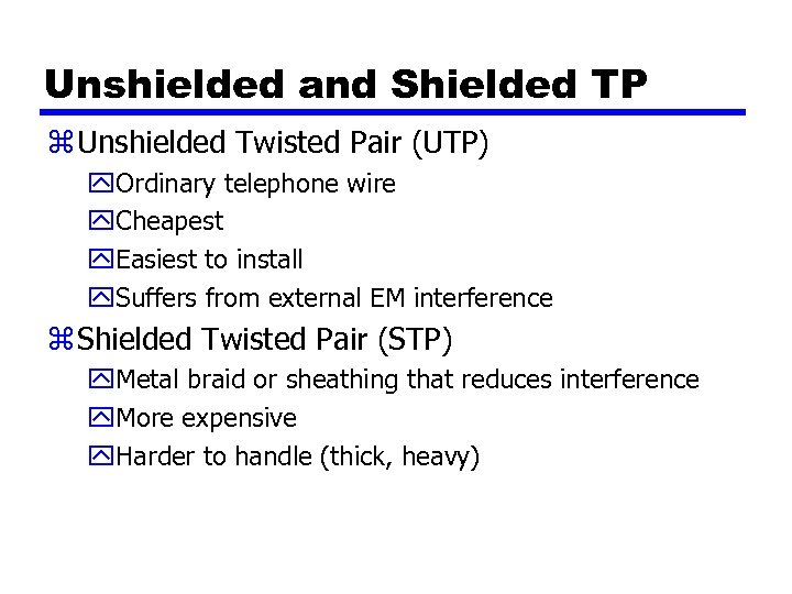 Unshielded and Shielded TP z Unshielded Twisted Pair (UTP) y. Ordinary telephone wire y.