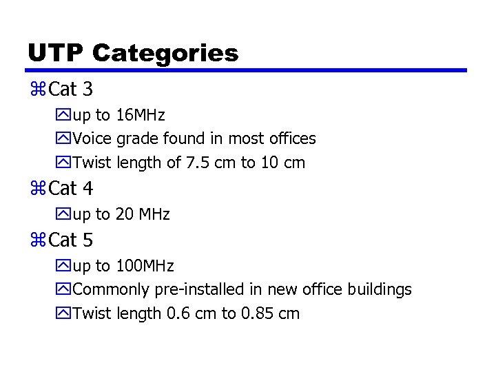 UTP Categories z Cat 3 yup to 16 MHz y. Voice grade found in