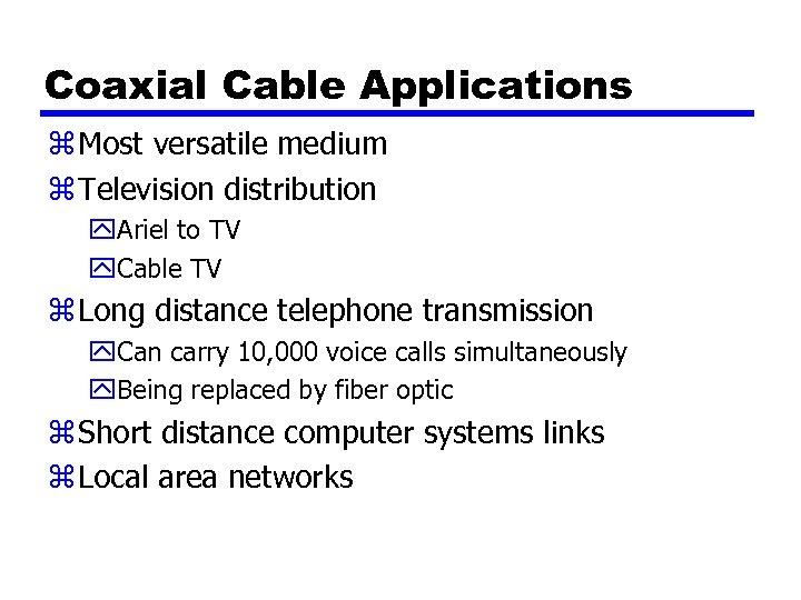 Coaxial Cable Applications z Most versatile medium z Television distribution y. Ariel to TV