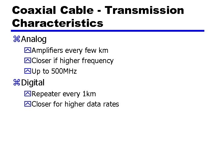 Coaxial Cable - Transmission Characteristics z Analog y. Amplifiers every few km y. Closer