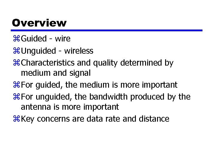 Overview z Guided - wire z Unguided - wireless z Characteristics and quality determined