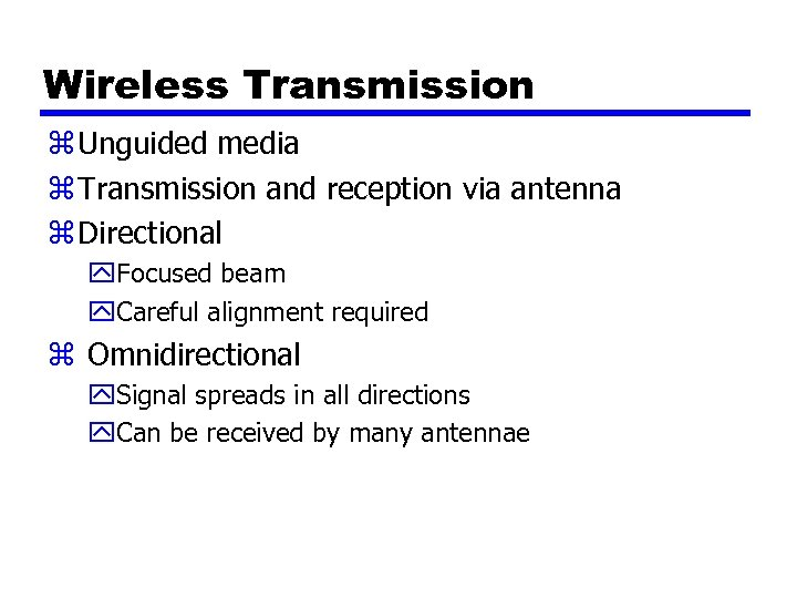 Wireless Transmission z Unguided media z Transmission and reception via antenna z Directional y.