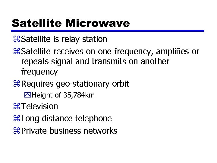 Satellite Microwave z Satellite is relay station z Satellite receives on one frequency, amplifies
