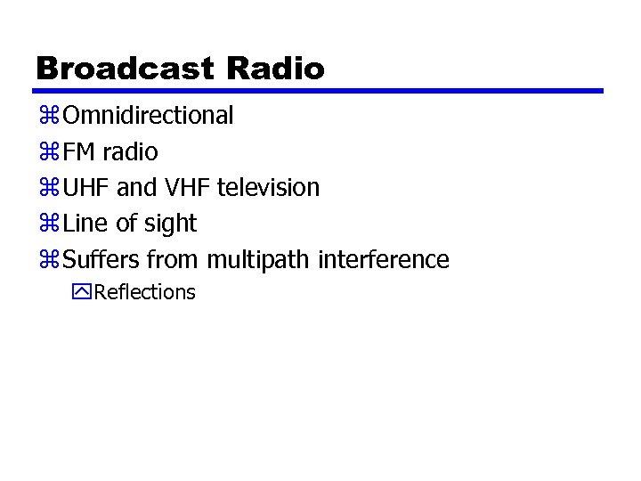 Broadcast Radio z Omnidirectional z FM radio z UHF and VHF television z Line