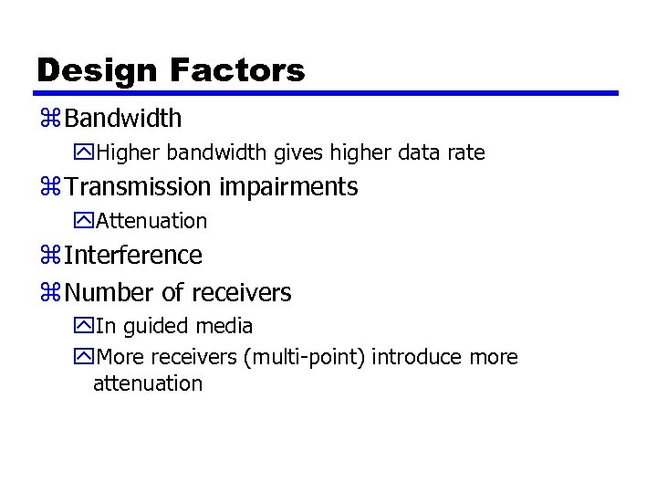 Design Factors z Bandwidth y. Higher bandwidth gives higher data rate z Transmission impairments