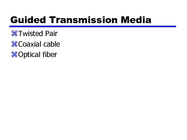 Guided Transmission Media z Twisted Pair z Coaxial cable z Optical fiber