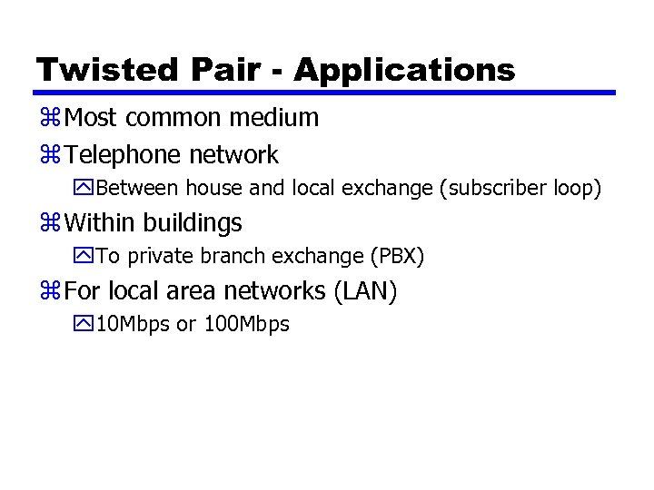 Twisted Pair - Applications z Most common medium z Telephone network y. Between house