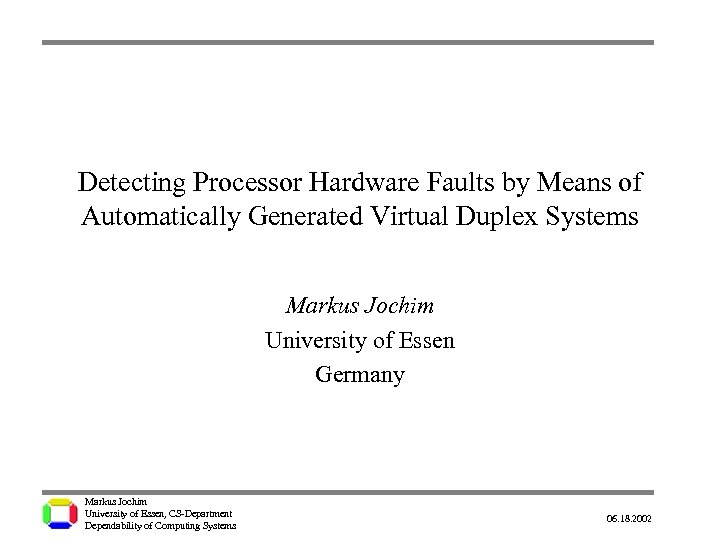 Detecting Processor Hardware Faults by Means of Automatically Generated Virtual Duplex Systems Markus Jochim