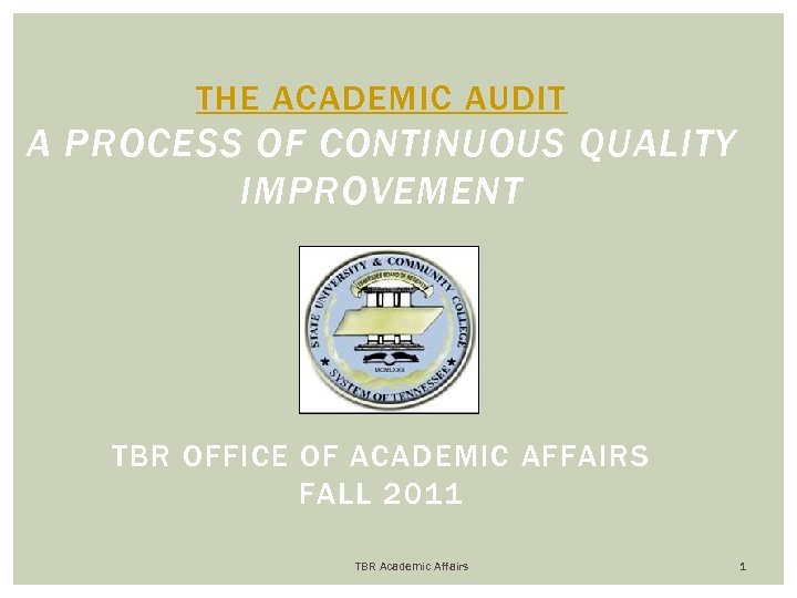 THE ACADEMIC AUDIT A PROCESS OF CONTINUOUS QUALITY IMPROVEMENT TBR OFFICE OF ACADEMIC AFFAIRS