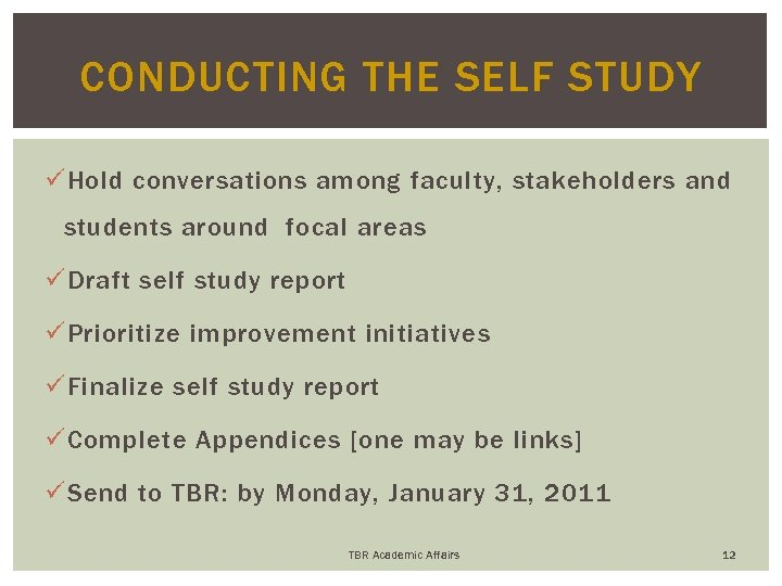 CONDUCTING THE SELF STUDY ü Hold conversations among faculty, stakeholders and students around focal