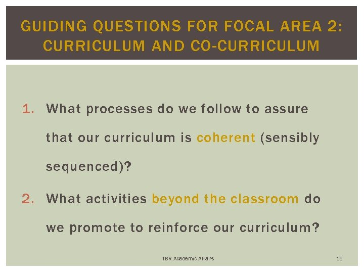 GUIDING QUESTIONS FOR FOCAL AREA 2: CURRICULUM AND CO-CURRICULUM 1. What processes do we
