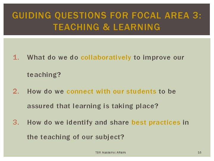 GUIDING QUESTIONS FOR FOCAL AREA 3: TEACHING & LEARNING 1. What do we do