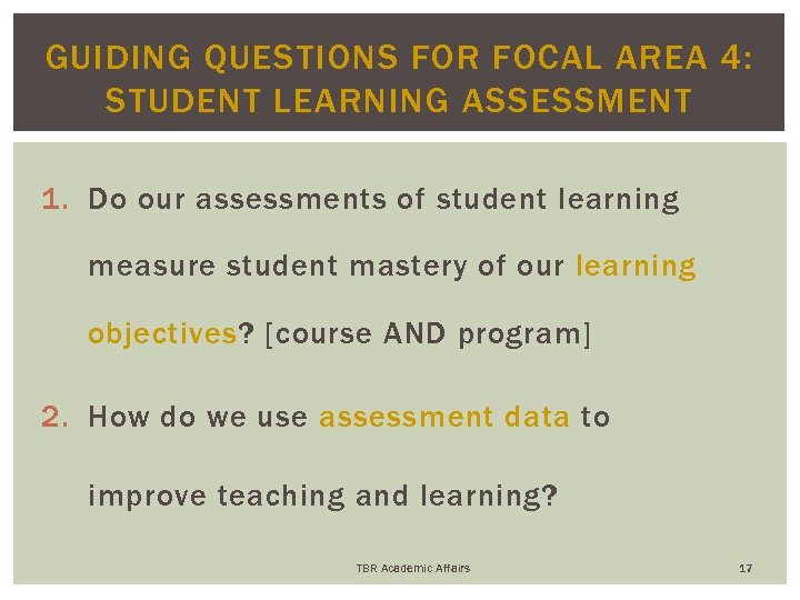 GUIDING QUESTIONS FOR FOCAL AREA 4: STUDENT LEARNING ASSESSMENT 1. Do our assessments of