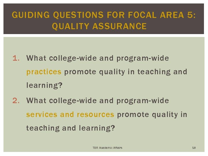 GUIDING QUESTIONS FOR FOCAL AREA 5: QUALITY ASSURANCE 1. What college-wide and program-wide practices