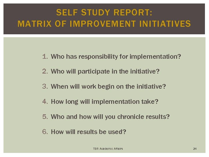 SELF STUDY REPORT: MATRIX OF IMPROVEMENT INITIATIVES 1. Who has responsibility for implementation? 2.