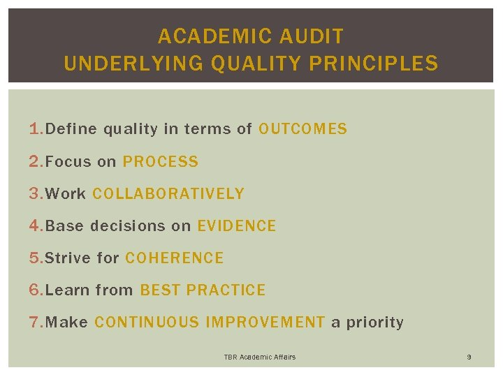 ACADEMIC AUDIT UNDERLYING QUALITY PRINCIPLES 1. Define quality in terms of OUTCOMES 2. Focus