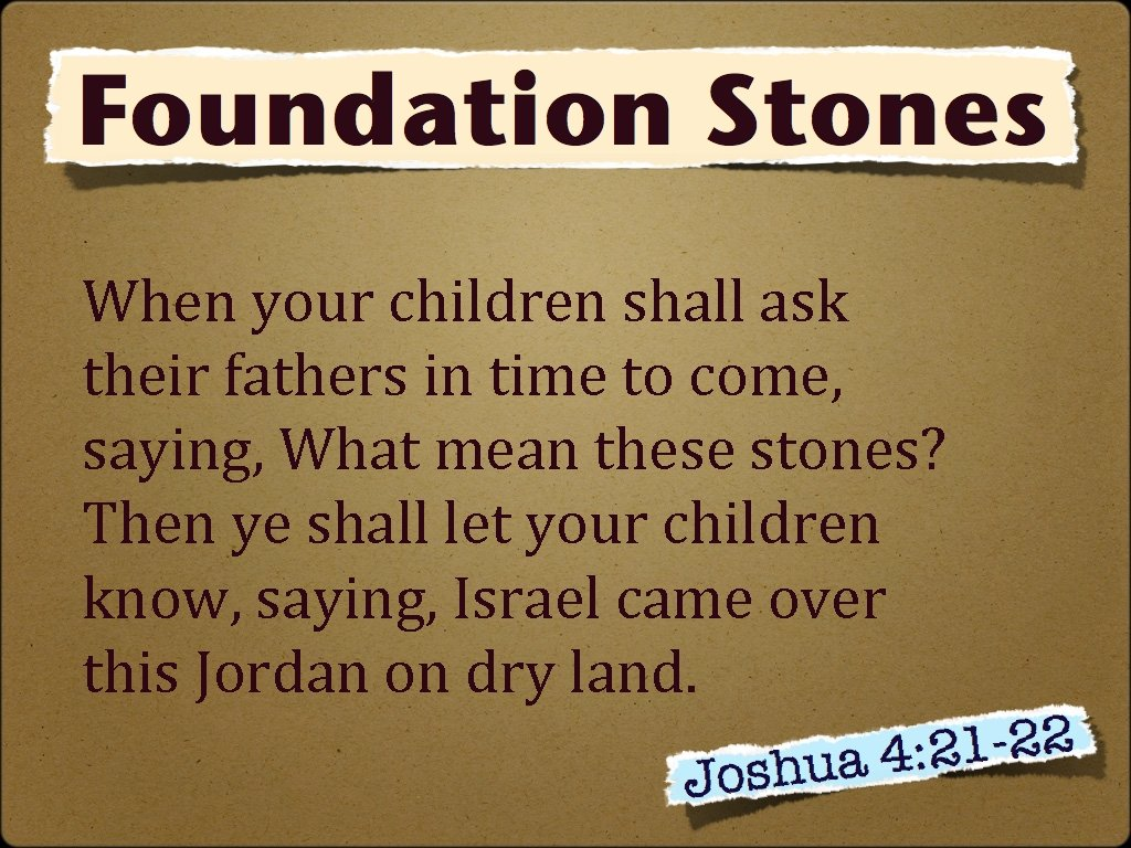 When your children shall ask their fathers in time to come, saying, What mean