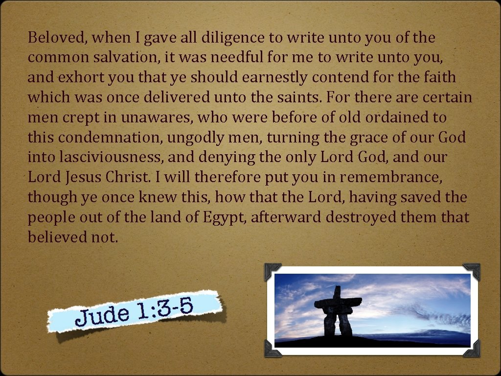 Beloved, when I gave all diligence to write unto you of the common salvation,
