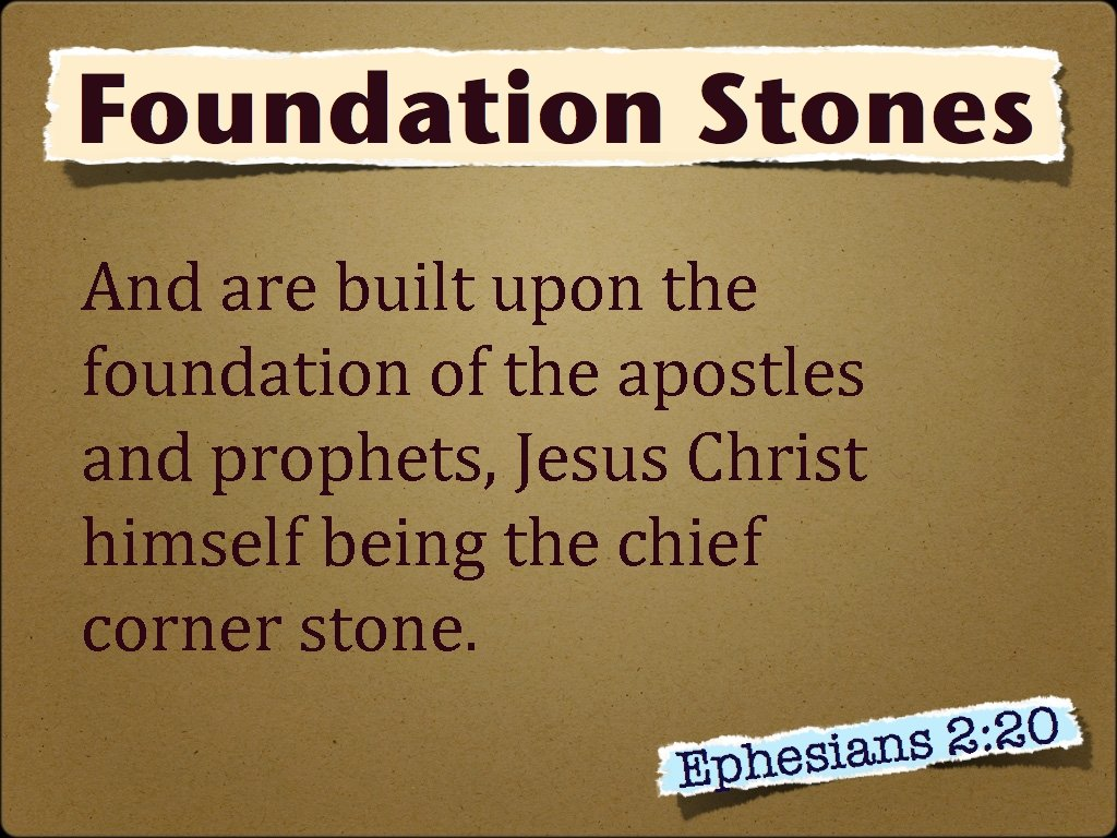 And are built upon the foundation of the apostles and prophets, Jesus Christ himself