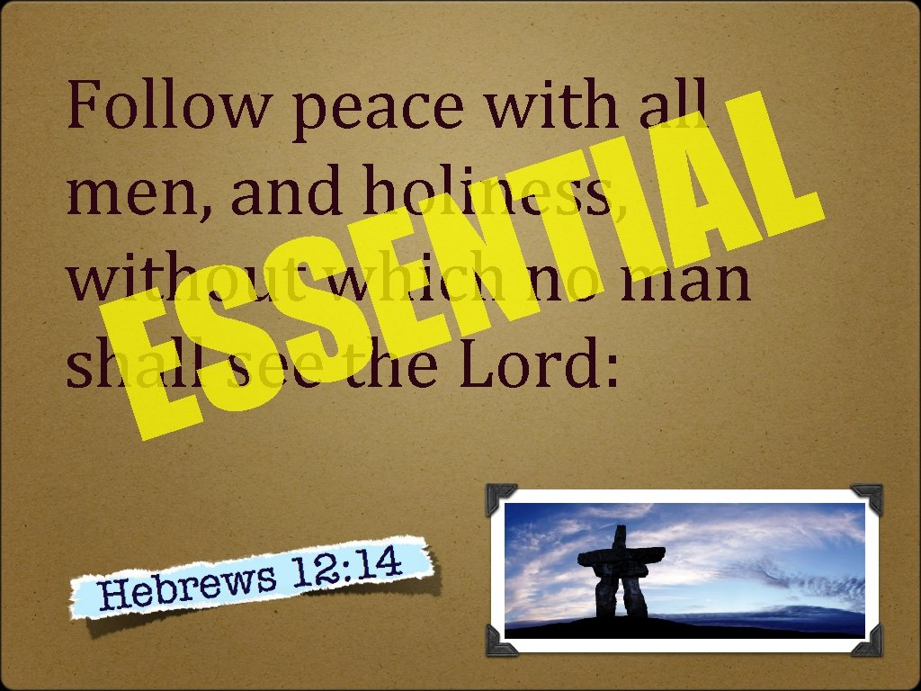 L A I T Follow peace with all men, and holiness, without which no