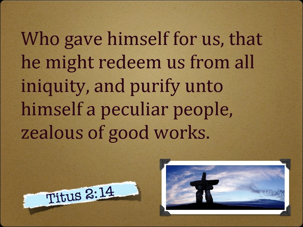 Who gave himself for us, that he might redeem us from all iniquity, and