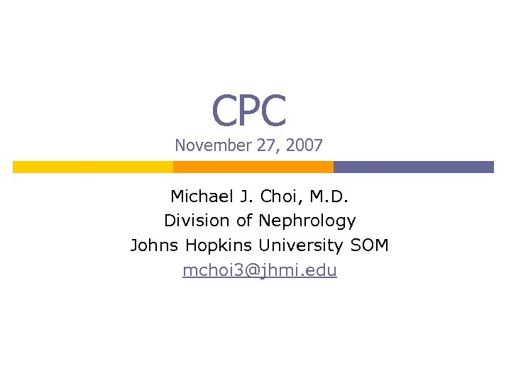 CPC November 27, 2007 Michael J. Choi, M. D. Division of Nephrology Johns Hopkins