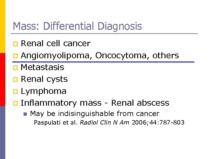 Mass: Differential Diagnosis Renal cell cancer p Angiomyolipoma, Oncocytoma, others p Metastasis p Renal