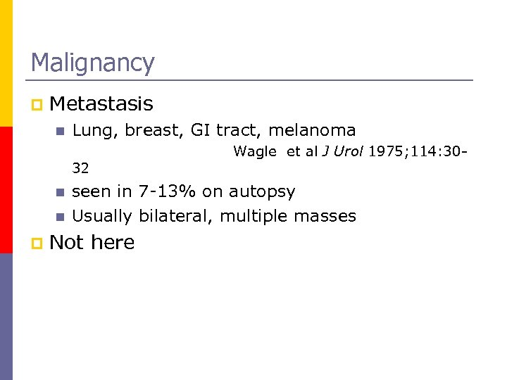 Malignancy p Metastasis n Lung, breast, GI tract, melanoma Wagle et al J Urol