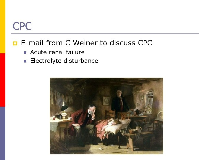 CPC p E-mail from C Weiner to discuss CPC n n Acute renal failure