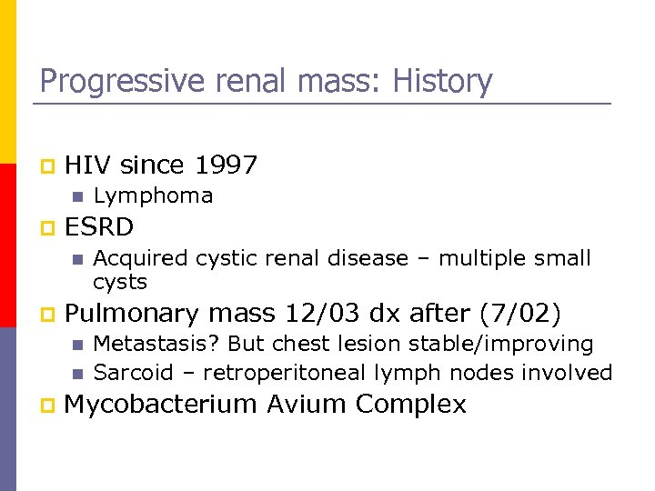 Progressive renal mass: History p HIV since 1997 n p ESRD n p Acquired