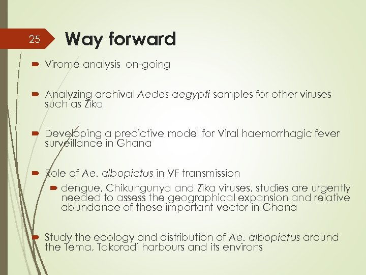 25 Way forward Virome analysis on-going Analyzing archival Aedes aegypti samples for other viruses