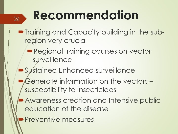 26 Recommendation Training and Capacity building in the subregion very crucial Regional training courses