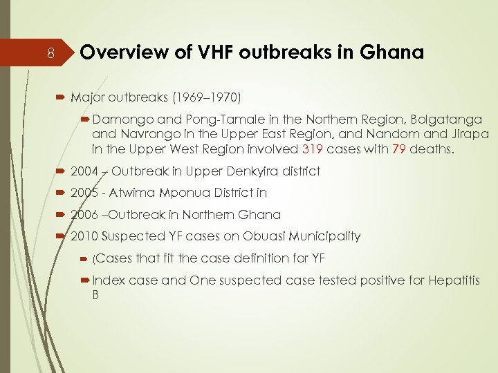 8 Overview of VHF outbreaks in Ghana Major outbreaks (1969– 1970) Damongo and Pong-Tamale