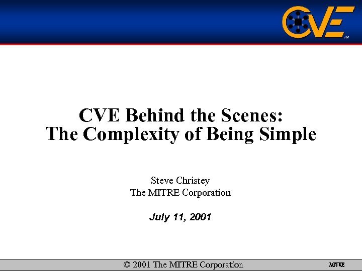 CVE Behind the Scenes: The Complexity of Being Simple Steve Christey The MITRE Corporation