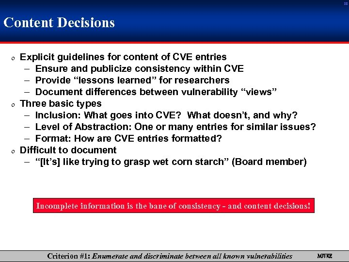 18 Content Decisions 0 Explicit guidelines for content of CVE entries – Ensure and