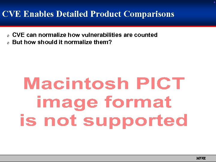 4 CVE Enables Detailed Product Comparisons 0 CVE can normalize how vulnerabilities are counted