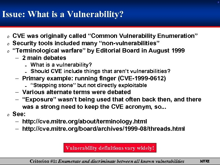 "9 Issue: What is a Vulnerability? 0 CVE was originally called ""Common Vulnerability Enumeration"""