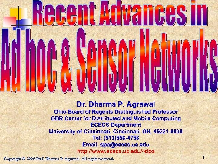 Dr. Dharma P. Agrawal Ohio Board of Regents Distinguished Professor OBR Center for Distributed