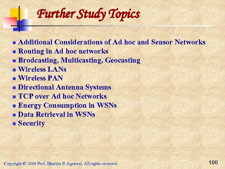 Further Study Topics Additional Considerations of Ad hoc and Sensor Networks n Routing in