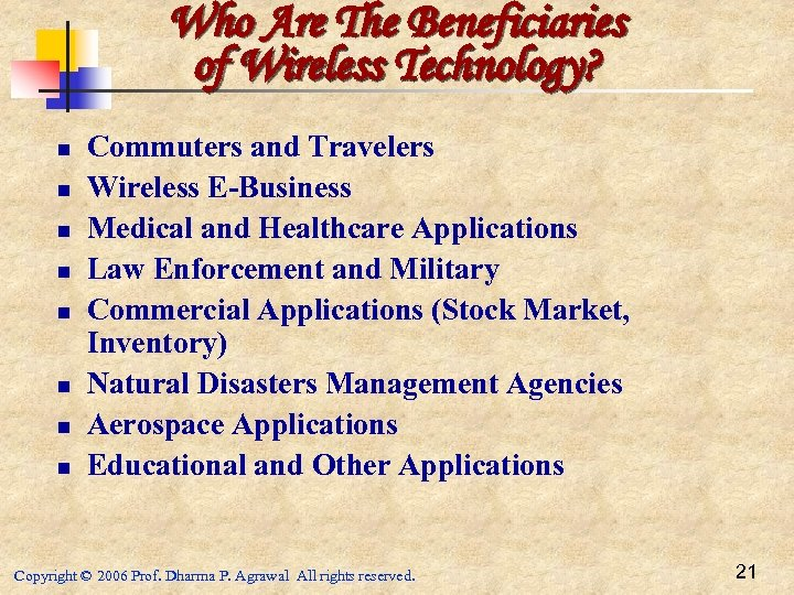 Who Are The Beneficiaries of Wireless Technology? n n n n Commuters and Travelers